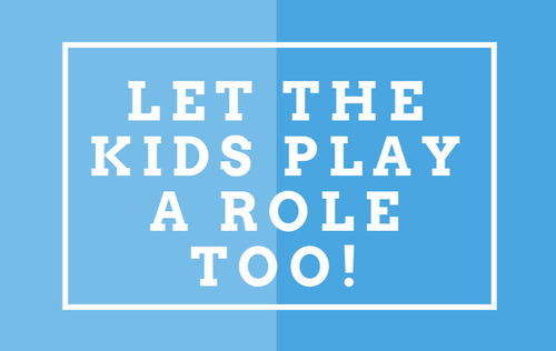 Let The Kids Play A Role Too!